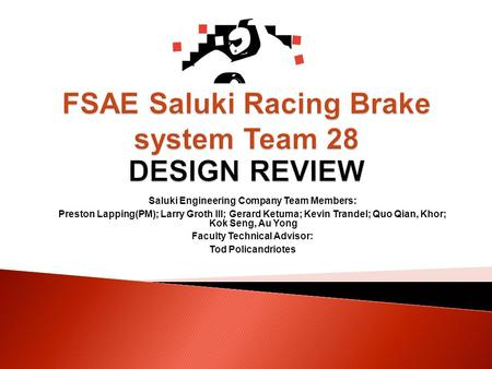 FSAE Saluki Racing Brake system Team 28 DESIGN REVIEW