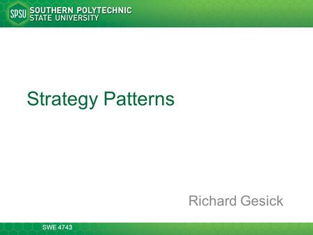 SWE 4743 Strategy Patterns Richard Gesick. CSE 1301 2-13 Strategy Pattern the strategy pattern (also known as the policy pattern) is a software design.
