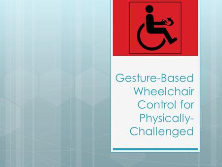 Gesture-Based Wheelchair Control for Physically-Challenged