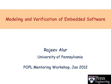 Modeling and Verification of Embedded Software Rajeev Alur POPL Mentoring Workshop, Jan 2012 University of Pennsylvania.