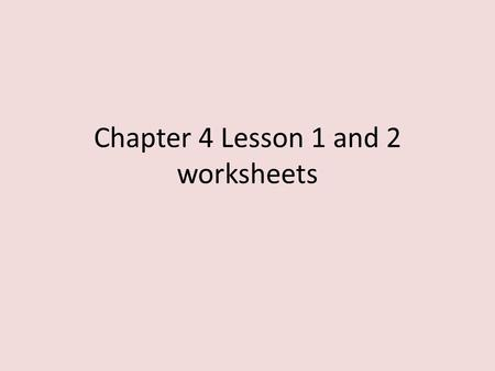 Chapter 4 Lesson 1 and 2 worksheets