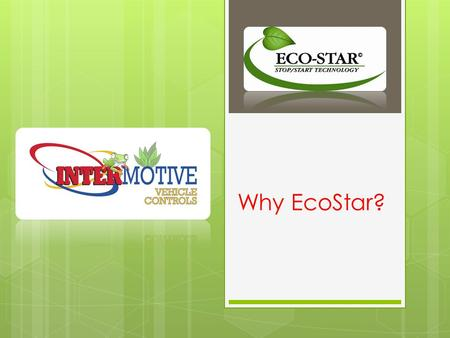 Why EcoStar?. Marc Ellison V.P. of Operations Save fuel expenses and maintenance labor by automatically eliminating unnecessary idling.