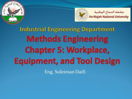 Eng. Suleiman Daifi. KEY POINTS Fit the workplace to the operator. Provide adjustability. Maintain neutral postures (joints in midrange). Minimize repetitions.