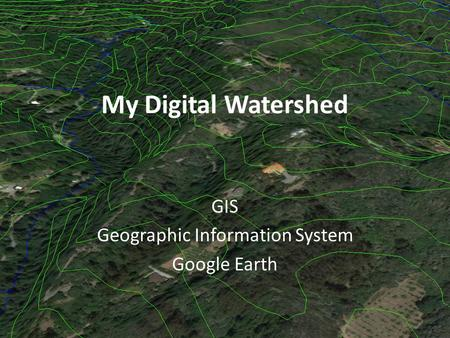 My Digital Watershed GIS Geographic Information System Google Earth.