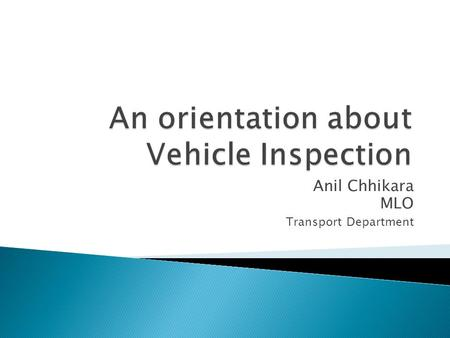 Anil Chhikara MLO Transport Department.  Transport Scenario of Delhi  Vehicle Inspection history and achievments  Signification of vehicle tests.