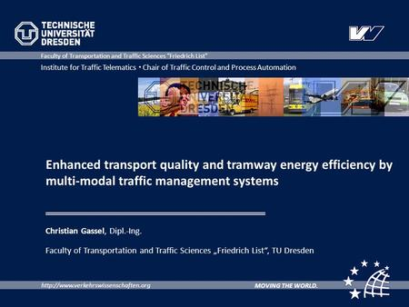 Institute for Traffic Telematics  Chair of Traffic Control and Process Automation MOVING THE WORLD. Faculty of Transportation.