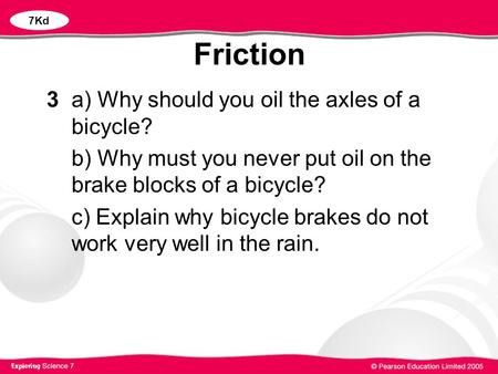 Friction 3 a) Why should you oil the axles of a bicycle?