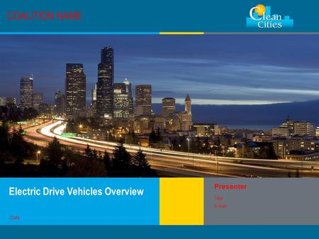 Clean Cities / 1 COALITION NAME Electric Drive Vehicles Overview Presenter Title E-mail Date.