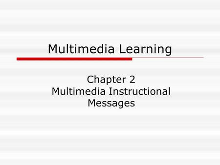 Multimedia Learning Chapter 2 Multimedia Instructional Messages.