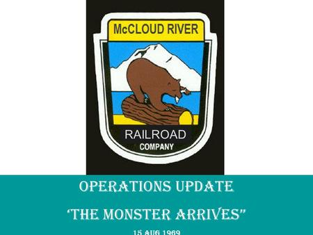 "RAILROAD OPERATIONS UPDATE 'The Monster Arrives"" 15 AUG 1969."