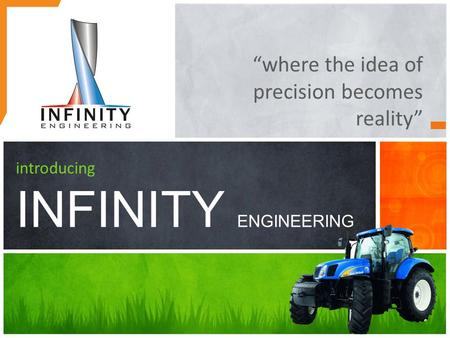 """where the idea of precision becomes reality"" introducing INFINITY ENGINEERING."