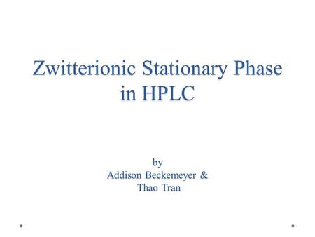 Zwitterionic Stationary Phase in HPLC Outline