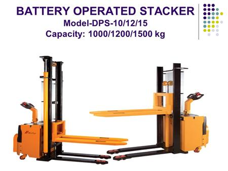 BATTERY OPERATED STACKER Model-DPS-10/12/15 Capacity: 1000/1200/1500 kg.