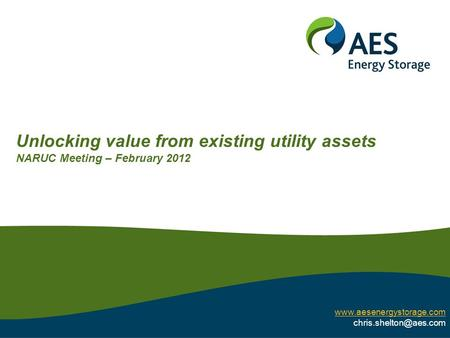 Unlocking value from existing utility assets NARUC Meeting – February 2012