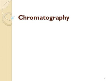 "Chromatography 1. Chromatography Chromatography (from Greek chroma color and graphein to write"" = to write colors) is the collective term for a set."