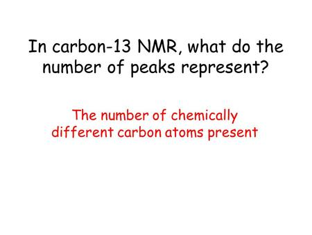 In carbon-13 NMR, what do the number of peaks represent?