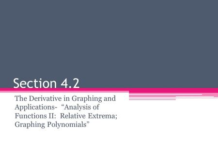 "Section 4.2 The Derivative in Graphing and Applications- ""Analysis of Functions II: Relative Extrema; Graphing Polynomials"""