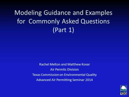 Modeling Guidance and Examples for Commonly Asked Questions (Part 1) Rachel Melton and Matthew Kovar Air Permits Division Texas Commission on Environmental.