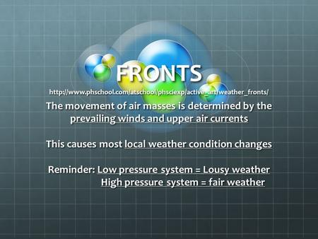 FRONTS http://www. phschool The movement of air masses is determined by the prevailing winds and upper air currents   This causes most local weather condition.