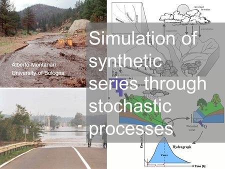1 Alberto Montanari University of Bologna Simulation of synthetic series through stochastic processes.