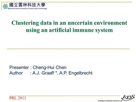 Intelligent Database Systems Lab 國立雲林科技大學 National Yunlin University of Science and Technology 1 Clustering data in an uncertain environment using an artificial.
