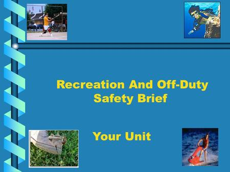 Recreation And Off-Duty Safety Brief Your Unit. Risk Matrix Risk Matrix Probability of Occurrence + Severity =