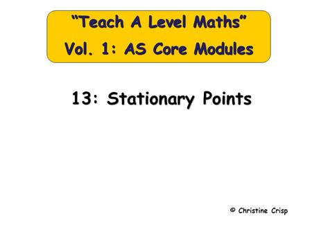 "13: Stationary Points © Christine Crisp ""Teach A Level Maths"" Vol. 1: AS Core Modules."