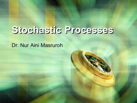 Stochastic Processes Dr. Nur Aini Masruroh. Stochastic process X(t) is the state of the process (measurable characteristic of interest) at time t the.