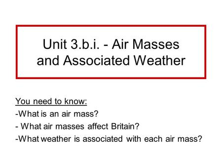Unit 3.b.i. - Air Masses and Associated Weather
