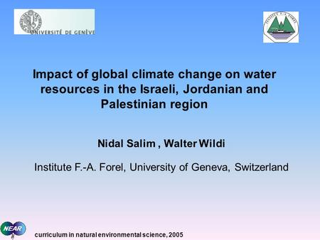 Nidal Salim, Walter Wildi Institute F.-A. Forel, University of Geneva, Switzerland Impact of global climate change on water resources in the Israeli, Jordanian.
