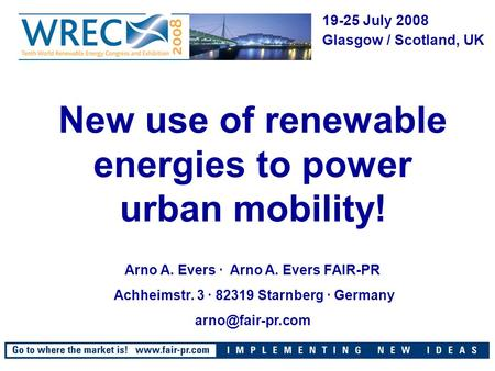 New use of renewable energies to power urban mobility! Arno A. Evers · Arno A. Evers FAIR-PR Achheimstr. 3 · 82319 Starnberg · Germany