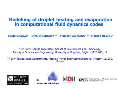 Modelling of droplet heating and evaporation in computational fluid dynamics codes Sergei SAZHIN*, Irina SHISHKOVA**, Vladimir LEVASHOV **, Morgan HEIKAL*
