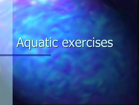 Aquatic exercises. Examples of exercises PNF exercises PNF exercises Standing in the pool, both legs, one leg Standing in the pool, both legs, one leg.