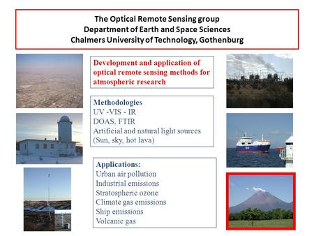 The Optical Remote Sensing group Department of Earth and Space Sciences Chalmers University of Technology, Gothenburg Development and application of optical.