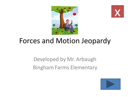Forces and Motion Jeopardy Developed by Mr. Arbaugh Bingham Farms Elementary x.