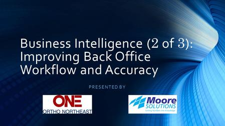 Business Intelligence ( 2 of 3 ): Improving Back Office Workflow and Accuracy PRESENTED BY.