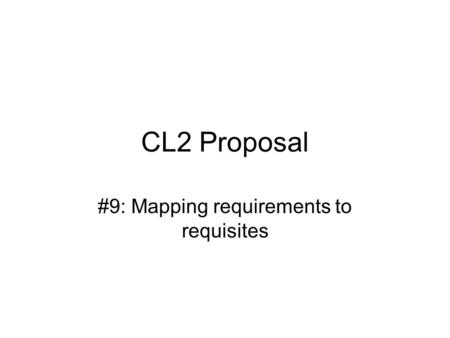 CL2 Proposal #9: Mapping requirements to requisites.