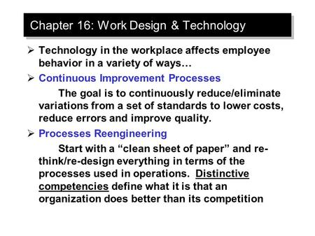 Chapter 16: Work Design & Technology  Technology in the workplace affects employee behavior in a variety of ways…  Continuous Improvement Processes The.