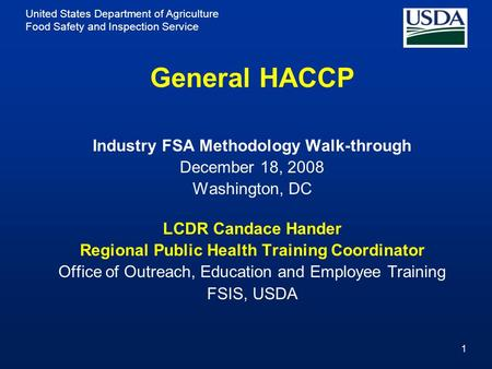 United States Department of Agriculture Food Safety and Inspection Service 1 General HACCP Industry FSA Methodology Walk-through December 18, 2008 Washington,