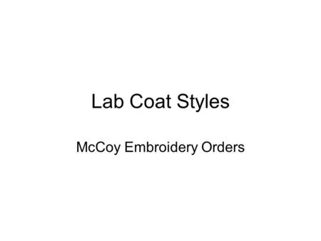 Lab Coat Styles McCoy Embroidery Orders. Mens Lab Coat STYLE #15112 Price: $20.25 Sizes XS-5X Product Description 38 Length Hand Access Slits One-Piece.