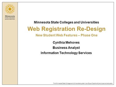 The Minnesota State Colleges and Universities system is an Equal Opportunity employer and educator. Minnesota State Colleges and Universities Web Registration.