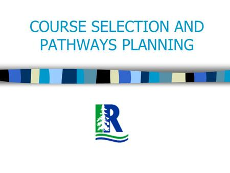 COURSE SELECTION AND PATHWAYS PLANNING