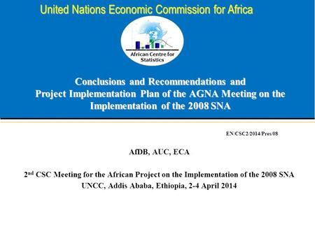 African Centre for Statistics United Nations Economic Commission for Africa Conclusions and Recommendations and Project Implementation Plan of the AGNA.