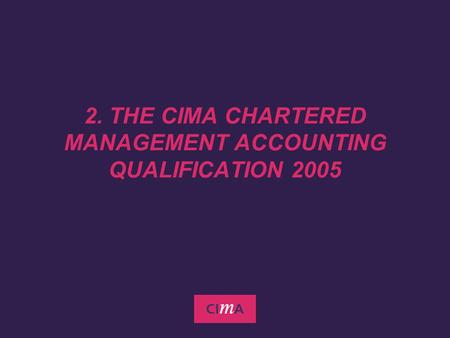 2. THE CIMA CHARTERED MANAGEMENT ACCOUNTING QUALIFICATION 2005.