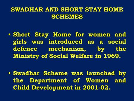 SWADHAR AND SHORT STAY HOME SCHEMES Short Stay Home for women and girls was introduced as a social defence mechanism, by the Ministry of Social Welfare.