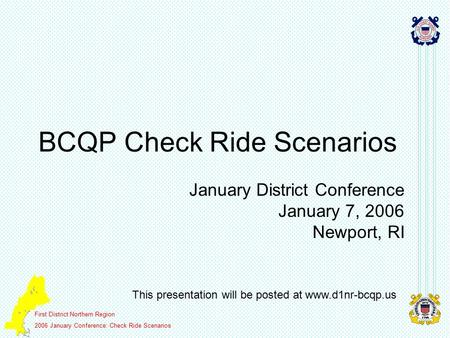First District Northern Region 2006 January Conference: Check Ride Scenarios BCQP Check Ride Scenarios January District Conference January 7, 2006 Newport,