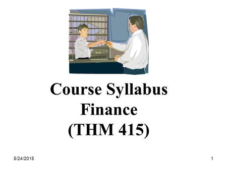 5/24/20151 Course Syllabus Finance (THM 415) 5/24/20152 Course Description.