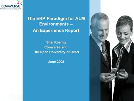 DiME 1 The ERP Paradigm for ALM Environments – An Experience Report Shai Koenig Comverse and The Open University of Israel June 2008.