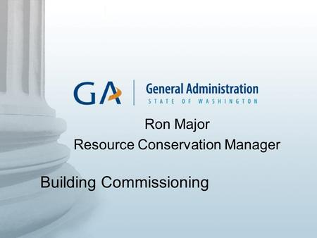 Building Commissioning Ron Major Resource Conservation Manager.