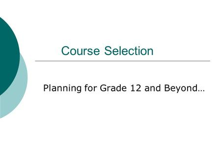 Course Selection Planning for Grade 12 and Beyond…